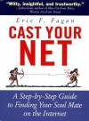 Cast Your Net: A Step-By-Step Guide to Finding Your Soul Mate on the Internet - Eric F. Fagan
