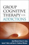 Group Cognitive Therapy for Addictions - Amy Wenzel, Bruce S. Liese, Aaron T. Beck, Dara G. Friedman-Wheeler