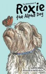 The Adventures of Roxie the Alpha Dog - Larry Sawyer