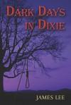 Dark Days in Dixie - James Lee