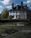 Colonial Revival Maine - Kevin Murphy, Kim Lovejoy, Rosalind Magnuson, Earle G. Shettleworth Jr.