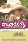 Crazy Sexy Cancer Survivor: More Rebellion and Fire for Your Healing Journey - Kris Carr, Marianne Williamson