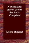 A Woodland Queen (Reine Des Bois) Complete - Andre Theuriet