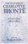 The Letters of Charlotte Brontë: With a Selection of Letters by Family and Friends Volume III: 1852-1855 (Letters of Charlotte Bronte) - Charlotte Brontë, Margaret Smith