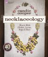 Necklaceology: How to Make Chokers, Lariats, Ropes & More - Candie Cooper