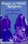 Prayer in World Religions - Denise Lardner Carmody, John Tully Carmody