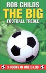 "The Big Football Treble: ""Big Break"", ""Big Chance"", ""Big Star"" (The Big Football Series) - Rob Childs"