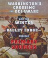Washington's Crossing the Delaware and the Winter at Valley Forge-Through Primary Sources (The American Revolution Through Primary Sources) - John Micklos Jr.