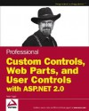 Professional Web Parts and Custom Controls with ASP.Net 2.0 - Peter Vogel