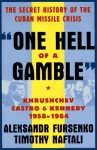"""One Hell of a Gamble"": Khrushchev, Castro, and Kennedy, 1958-1964 - Aleksandr Fursenko, Timothy Naftali"