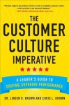 The Customer Culture Imperative: A Leader's Guide to Driving Superior Performance - Linden Brown, Christopher Brown