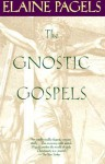 The Gnostic Gospels: A Startling Account of the Meaning of Jesus and the Origin of Christianity Based on Gnostic Gospels and Other Secret Texts - Elaine Pagels