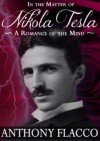 In the Matter of Nikola Tesla: A Romance of the Mind - Anthony Flacco