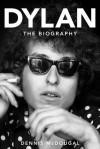 Bob Dylan: The Biography - Dennis McDougal