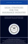 Legal Strategies for the Insurance Industry: Leading Lawyers on Handling Risk, Regulations, Litigation, and More (Inside the Minds) - Aspatore Books