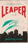 Leaper: The Misadventures of a Not-Necessarily-Super Hero - Geoffrey Wood