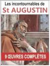 Saint Augustin: les 9 oeuvres majeures et complètes (Les confessions, La cité de Dieu, De la trinité, Traité du libre arbitre...) (French Edition) - Augustine of Hippo