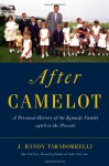 After Camelot: A Personal History of the Kennedy Family--1968 to the Present - J. Randy Taraborrelli