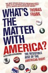 What's The Matter With America?: The Resistible Rise of the American Right - Thomas Frank
