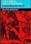 Columbus: His Enterprise: Exploding the Myth - Hans Koning