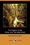 The Pilgrims of the Rhine, and the Ideal World (Dodo Press) - Edward Bulwer-Lytton