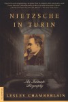 Nietzsche in Turin: An Intimate Biography - Lesley Chamberlain