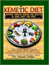 The Kemetic Diet: Food For Body, Mind and Soul, A Holistic Health Guide Based on Ancient Egyptian Medical Teachings - Muata Ashby