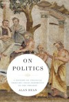 On Politics: A History of Political Thought: From Herodotus to the Present - Alan Ryan