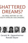 Shattered Dreams?: An Oral History of the South African AIDS Epidemic - Gerald M. Oppenheimer, Ronald Bayer