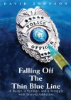 Falling Off The Thin Blue Line: A Badge, a Syringe, and a Struggle with Steroid Addiction. - David Johnson