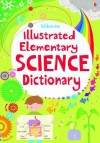 Illustrated Elementary Science Dictionary (Usborne Illustrated Dictionaries) - Sarah Khan, Lisa Jane Gillespie, Kirsteen Rogers