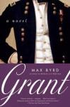 Grant: A Novel - Max Byrd