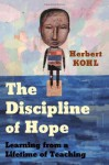 The Discipline of Hope: Learning from a Lifetime of Teaching - Herbert R. Kohl