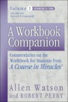 A Workbook Companion, Vol. I: Commentaries on the Workbook for Students from a Course in Miracles - Allen Watson, Robert Perry