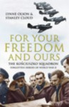 For Your Freedom And Ours: The Koڳsciuszko Squadron: Forgotten Heroes Of World War Ii - Lynne Olson, Stanley Cloud