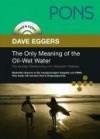 PONS Read & Listen: The Only Meaning of the Oil-Wet Water / Die einzige Bedeutung von ölnassem Wasser - Dave Eggers