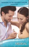Proposing to the Children's Doctor (Harlequin Medical Romance 355) - Joanna Neil