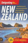 Emigrating to New Zealand, 2nd Edition: Comprehensive, Up-To-Date Practical Information about Evryday Life in the Other 'Down-Under' - Steve Horrell