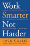 Work Smarter Not Harder - Jack Collis, Michael LeBoeuf