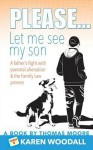 Please... Let Me See My Son - A Father's Fight with Parental Alienation & the Family Law Process - Thomas Moore