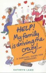 Help! My Family's Driving Me Crazy (Help! Books) - Kathryn Lamb
