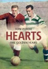 Hearts: The Golden Years. Tom Purdie - Tom Purdie