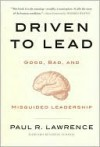 Driven to Lead: Good, Bad, and Misguided Leadership - Paul Lawrence