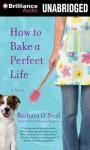 How to Bake a Perfect Life - Barbara O'Neal, Tanya Eby
