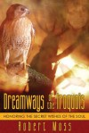 Dreamways of the Iroquois: Honoring the Secret Wishes of the Soul - Robert Moss