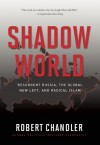 Shadow World: Resurgent Russia, The Global New Left, and Radical Islam - Robert Chandler