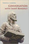 Conversation With Saint Benedict: The Rule in Today's World - Terrence G. Kardong