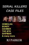 Serial Killers Case Files - R.J. Parker