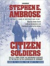 Citizen Soldiers: The U S Army from the Normandy Beaches to the Bulge to the Surrender of Germany (Audio) - Cotter Smith, Stephen E. Ambrose