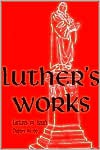Luther's Works, Volume 17 (Lectures on Isaiah Chapters 40-66) - Martin Luther